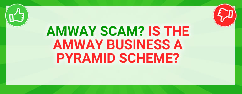 Amway Scam? Is The Amway Business A Pyramid Scheme?