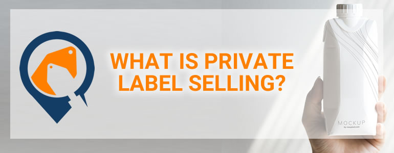Private Label Selling – What It Is And How It Works