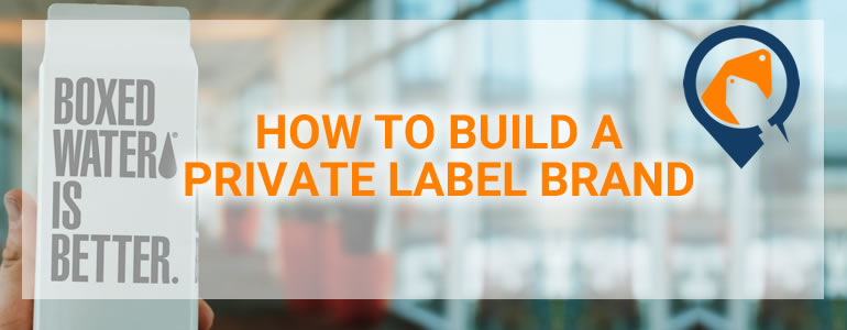 How to Build a Private Label Brand